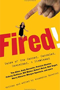 Fired: Tales of the Canned, Canceled, Downsized, and Dismissed