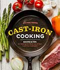 Cast-Iron Cooking: Recipes and Tips for Getting the Most out of Your Cast-Iron Cookwarea