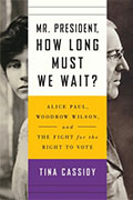 Mr. President, How Long Must We Wait: Alice Paul, Woodrow Wilson and the Fight for the Right to Vote